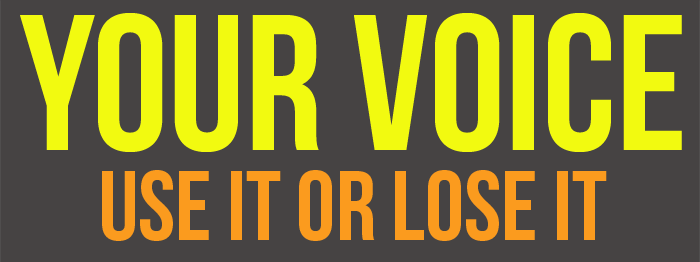 Your Voice: Use It or Lose It!