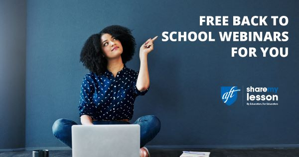 Free Back to School Webinars for You | AFT, Share My Lesson