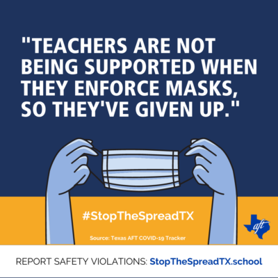 "Quote from a report to stopthespreadtx.school: ""Teachers are not being supported when they enforce masks, so they've given up."""
